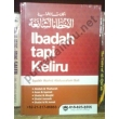 &quot;Ibadah Tapi Keliru&quot;